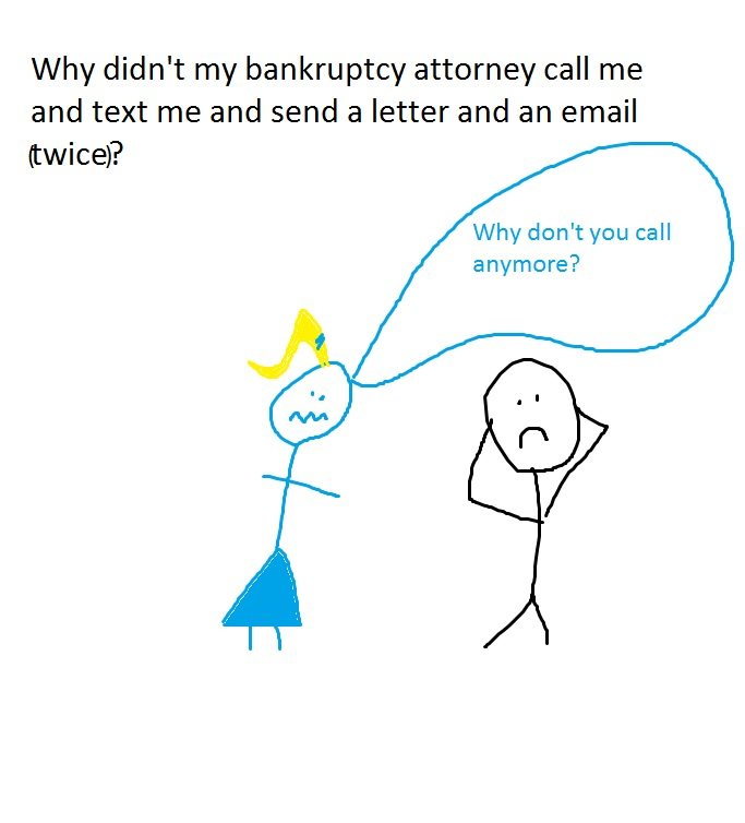Why didn't my bankruptcy attorney call me and text me and send a